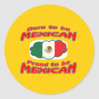 Born to be Mexican, proud to be Mexican Classic Round Sticker
