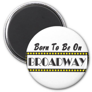 Born to be on Broadway 2 Inch Round Magnet