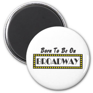 Born to be on Broadway Refrigerator Magnet