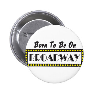 Born to be on Broadway Pinback Button