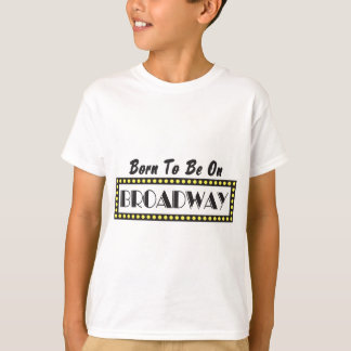 Born to be on Broadway T-Shirt