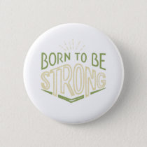 Born To Be Strong Button