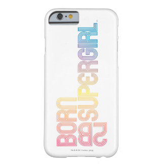 Born to Be Supergirl Barely There iPhone 6 Case