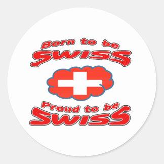 Born to be Swiss, proud to be Swiss Round Sticker