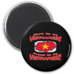 Born to be Vietnamese, proud to be Vietnamese Refrigerator Magnets