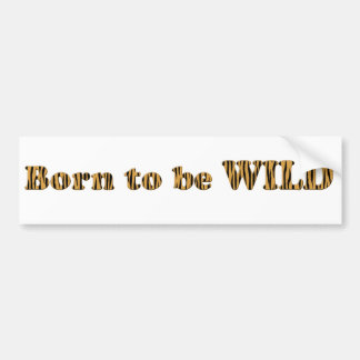 Born to be wild - Tigerprint Bumper Sticker