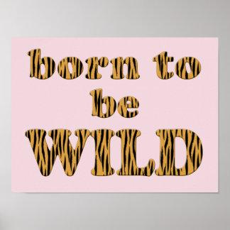 "Born to be wild Tigerprint Poster (14"" x 11"")"