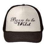 Born to be Wild Trucker Hats
