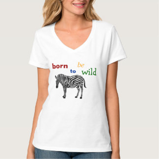 Born To Be Wild Zebra T-Shirt