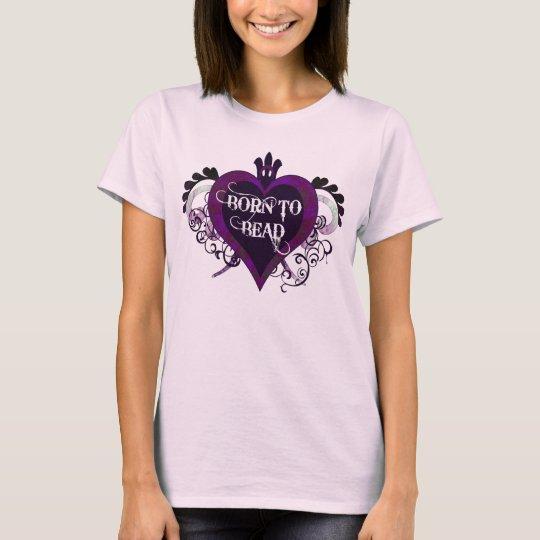 Born to Bead (purple) T-Shirt