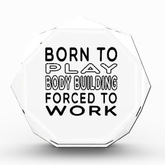 Born To Body Building Forced To Work Award