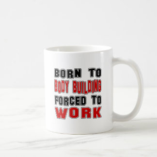 Born to Body Building forced to work Coffee Mug