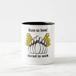 Born To Bowl Forced To Work Coffee Mug