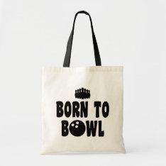 Born To Bowl Tote Bag at Zazzle