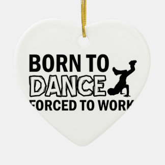 born to Breakdance dance Ceramic Ornament