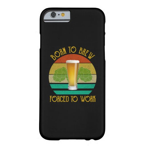 Born To Brew Forced To Work Beer Brewing Barely There iPhone 6 Case