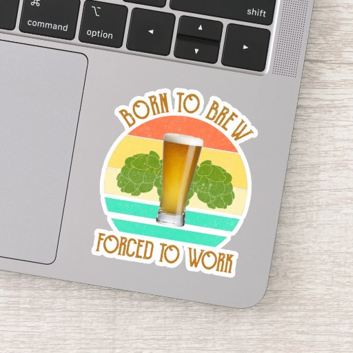Born To Brew Forced To Work Beer Brewing Sticker