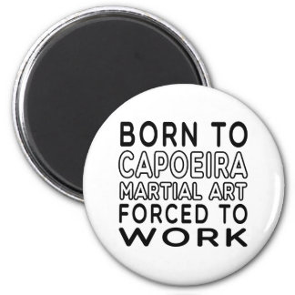 Born To Capoeira Martial Art Forced To Work Refrigerator Magnets