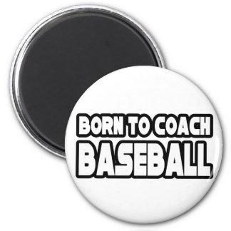 Born To Coach Baseball Magnets