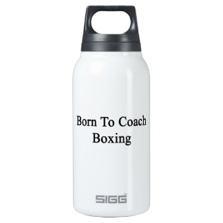 Born To Coach Boxing 10 Oz Insulated SIGG Thermos Water Bottle