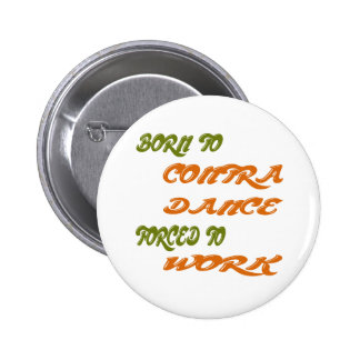 Born to Contra Dance forced to work Button
