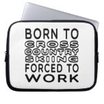 Born To Cross Country Skiing Forced To Work Computer Sleeves