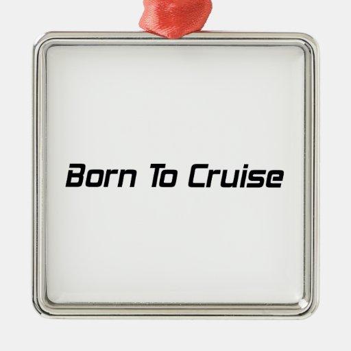 Born To Cruise Ornament