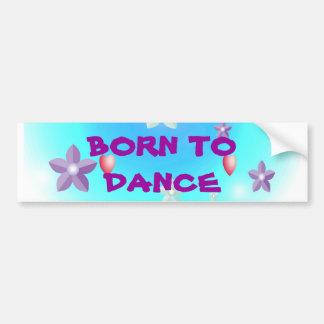 Born to Dance BORN TODANCE Bumper Sticker