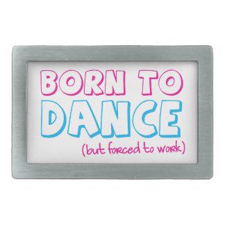 Born to DANCE (forced to work) Rectangular Belt Buckle