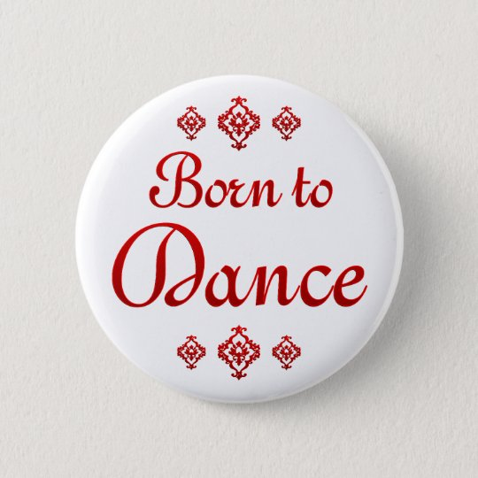 BORN TO DANCE PINBACK BUTTON