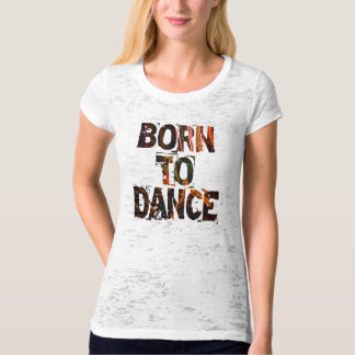Born to Dance - Shirt