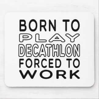 Born To Decathlon Forced To Work Mouse Pad