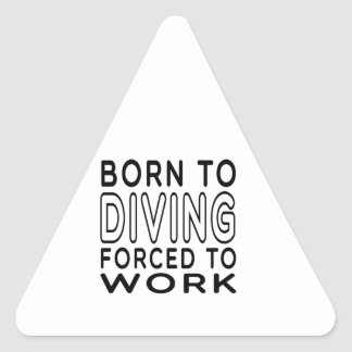 Born To Diving Forced To Work Triangle Sticker