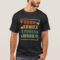 Born To Do Sumo Forced To Work Fan Gift T-Shirt