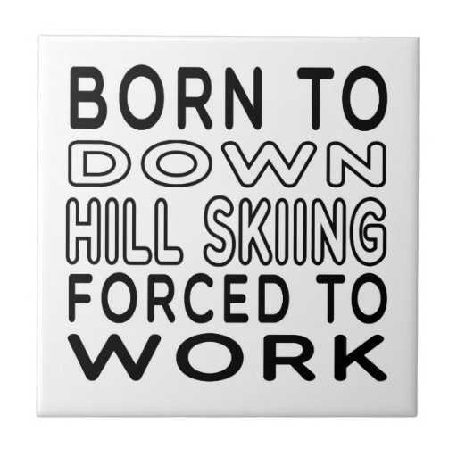 Born To Down Hill Skiing Forced To Work Tiles