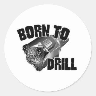 born to drill classic round sticker