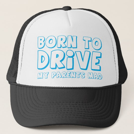 BORN TO DRIVE - my parents MAD! Trucker Hat