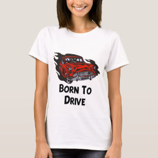 Born To Drive T-Shirt