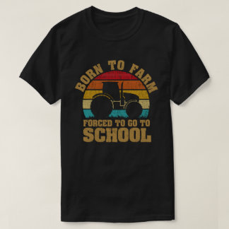 Born To Farm Forced To Go To School Tractors T-Shirt