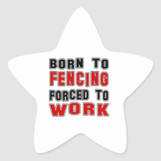 Born to Fencing forced to work Star Sticker