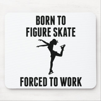 Born To Figure Skate Forced To Work Mouse Pad