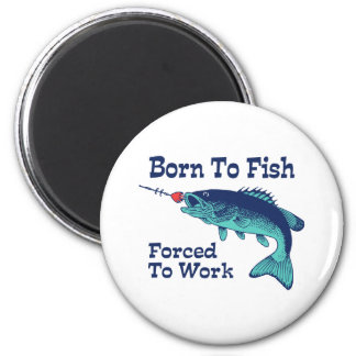 Born To Fish Forced To Work 2 Inch Round Magnet