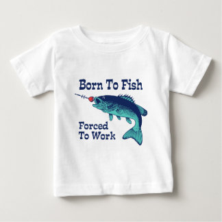 Born To Fish Forced To Work Baby T-Shirt
