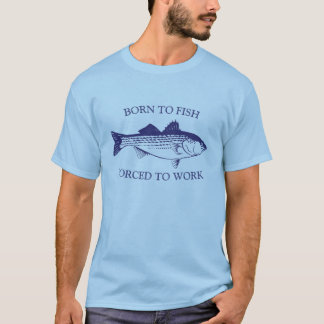 Born to Fish: Forced to Work BLUE T-Shirt