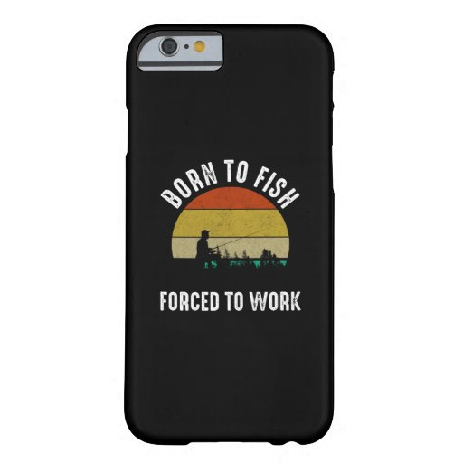 Born To Fish - Forced To Work Barely There iPhone 6 Case