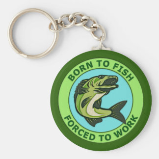 Born To Fish, Forced To Work Keychain