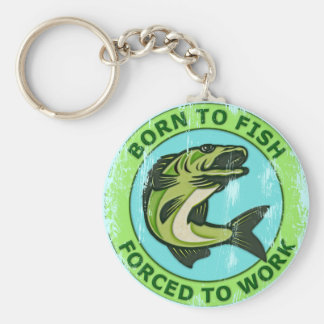 Born To Fish Forced To Work Keychain