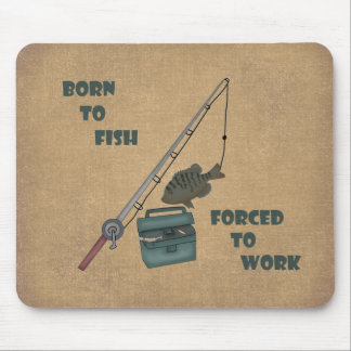 Born to Fish - Forced to Work Mouse Pad