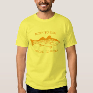 Born to Fish: Forced to Work ORANGE Shirt