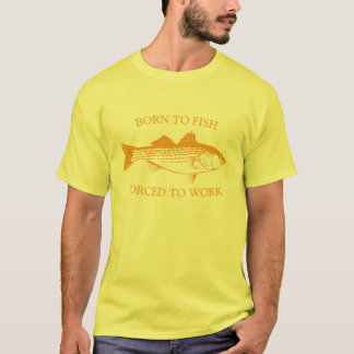 Born to Fish: Forced to Work ORANGE T-Shirt
